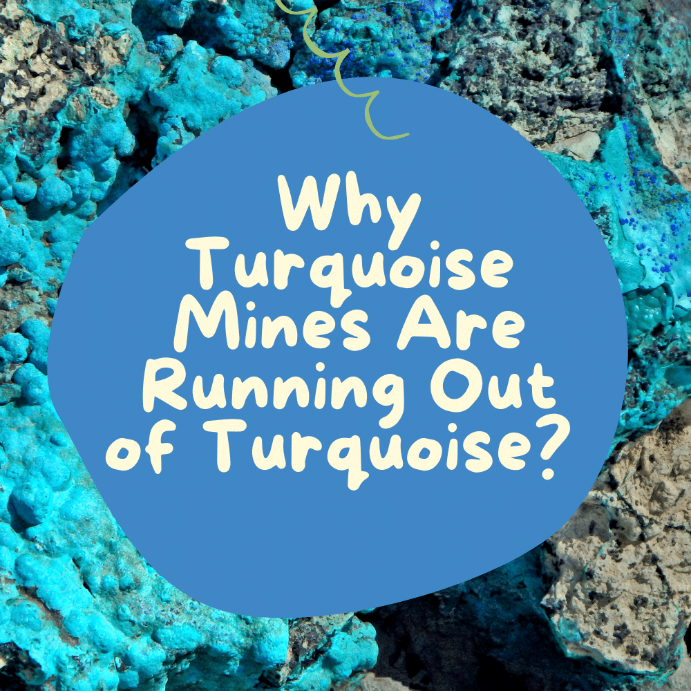Why Turquoise Mines Are Running Out of Turquoise?